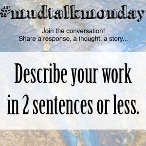 002 Describe Your Work – MudTalk Podcast