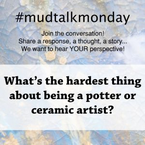 007 – The Hardest Thing About Being a Potter or Ceramic Artist