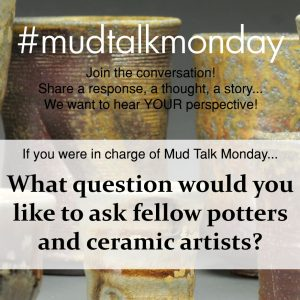 008 – What Question Would You Ask Other Potters and Ceramic Artists?