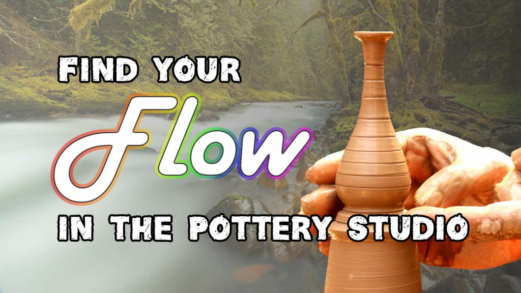 flow in the pottery studio