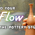 Find Your Flow To Make the Most of Your Time in the Pottery Studio