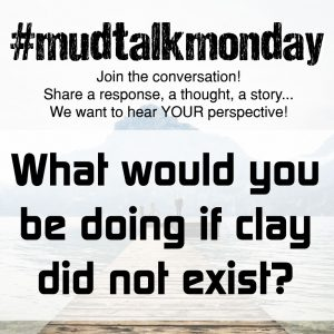 019 – What Would You Do Without Clay?